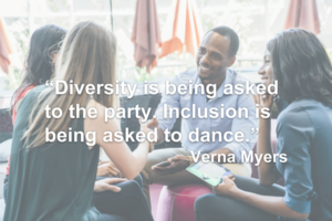 diversity is being asked to the party. inclusion is being asked to dance verna myers
